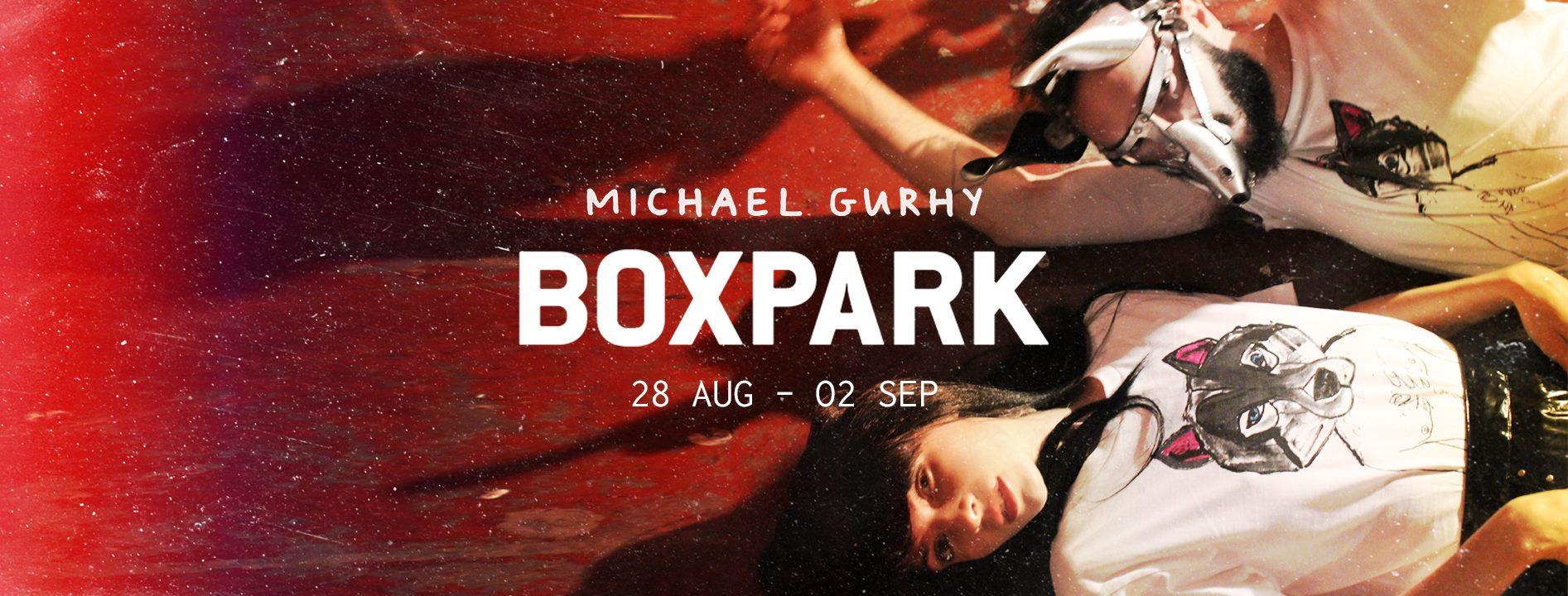 MICHAEL GURHY, FASHION & ART POP UP @BOXPARK SHOREDITCH