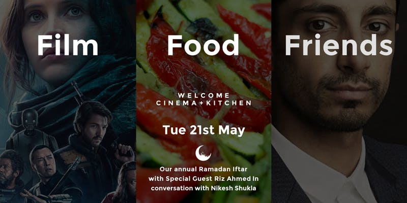 Welcome Cinema + Kitchen Present – Rogue One + Iftar + Riz Ahmed & Nikesh Shukla in conversation!