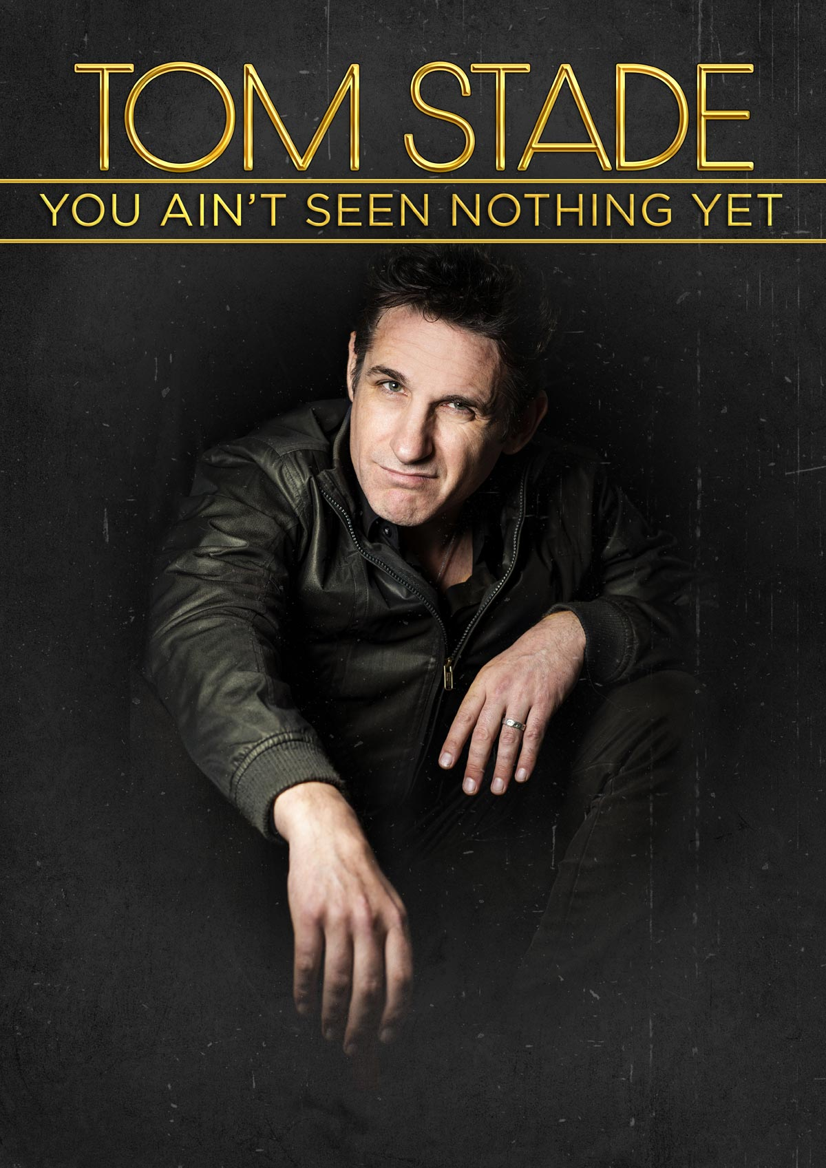Tom Stade's You Ain't See Nothing Yet UK Tour